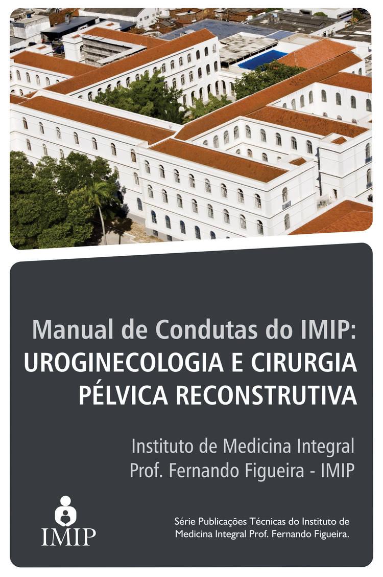 Capa do ebook Manual de condutas do IMIP: uroginecologia e cirurgia pélvica reconstrutora