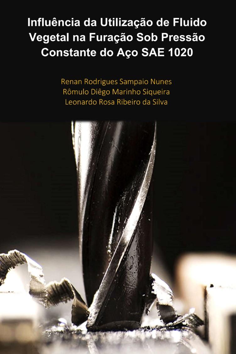 Capa do ebook Influência da Utilização de Fluido Vegetal na Furação Sob Pressão Constante do Aço SAE 1020